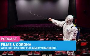 Podcast: Filme & Corona: Wird sich das Kino für immer…