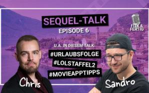 Sequel-Talk Episode 6: Gardasee & Split / LOL Staffel 2…